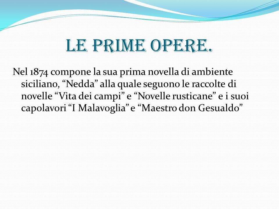 """Le prime opere. Nel 1874 compone la sua prima novella di ambiente siciliano, """"Nedda"""" alla quale seguono le raccolte di novelle """"Vita dei campi"""" e """"Nov"""