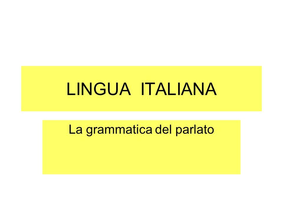 LINGUA ITALIANA La grammatica del parlato