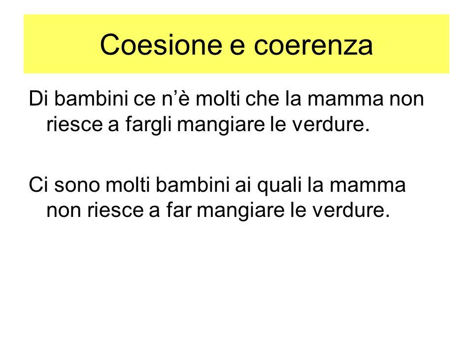 Coesione e coerenza Di bambini ce n'è molti che la mamma non riesce a fargli mangiare le verdure.