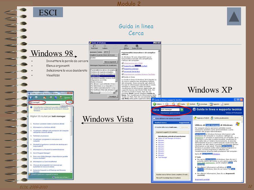 Modulo 2 ESCI ECDL 2009-2010 12 Guida in linea Cerca Immettere la parola da cercare Elenca argomenti Selezionare la voce desiderata Visualizza Windows