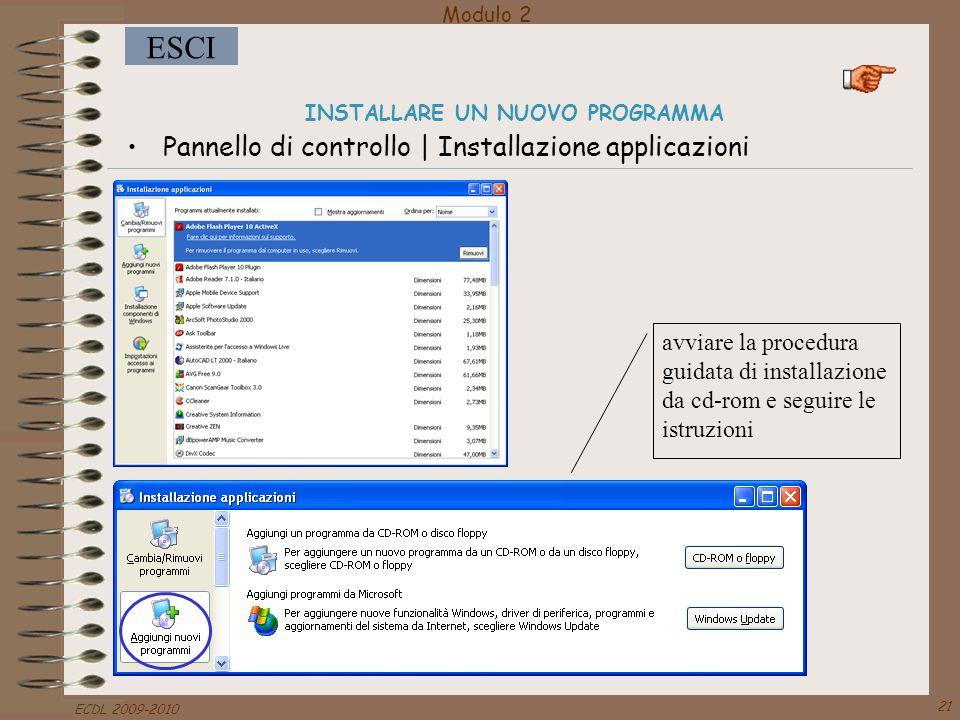 Modulo 2 ESCI ECDL 2009-2010 21 INSTALLARE UN NUOVO PROGRAMMA Pannello di controllo   Installazione applicazioni avviare la procedura guidata di insta