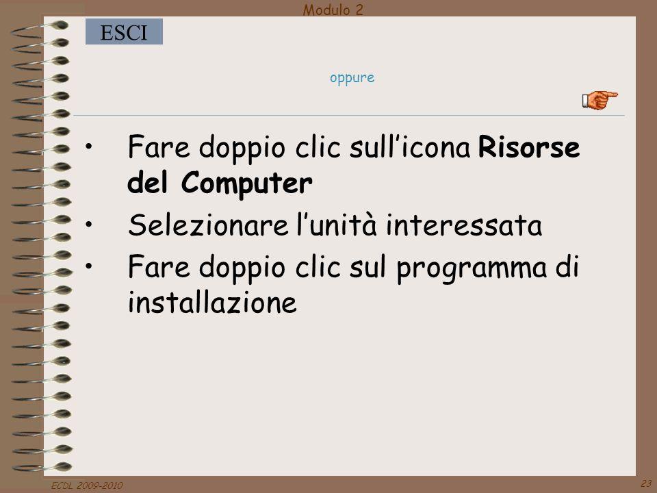 Modulo 2 ESCI ECDL 2009-2010 23 oppure Fare doppio clic sull'icona Risorse del Computer Selezionare l'unità interessata Fare doppio clic sul programma