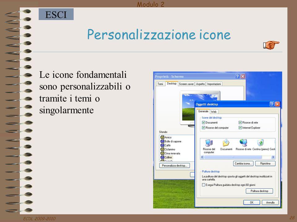 Modulo 2 ESCI ECDL 2009-2010 28 Personalizzazione icone Le icone fondamentali sono personalizzabili o tramite i temi o singolarmente