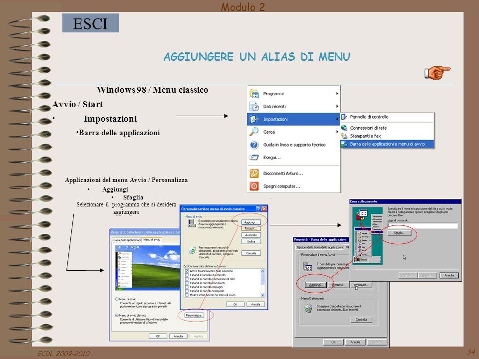 Modulo 2 ESCI ECDL 2009-2010 34 AGGIUNGERE UN ALIAS DI MENU Windows 98 / Menu classico Avvio / Start Impostazioni Barra delle applicazioni Applicazion