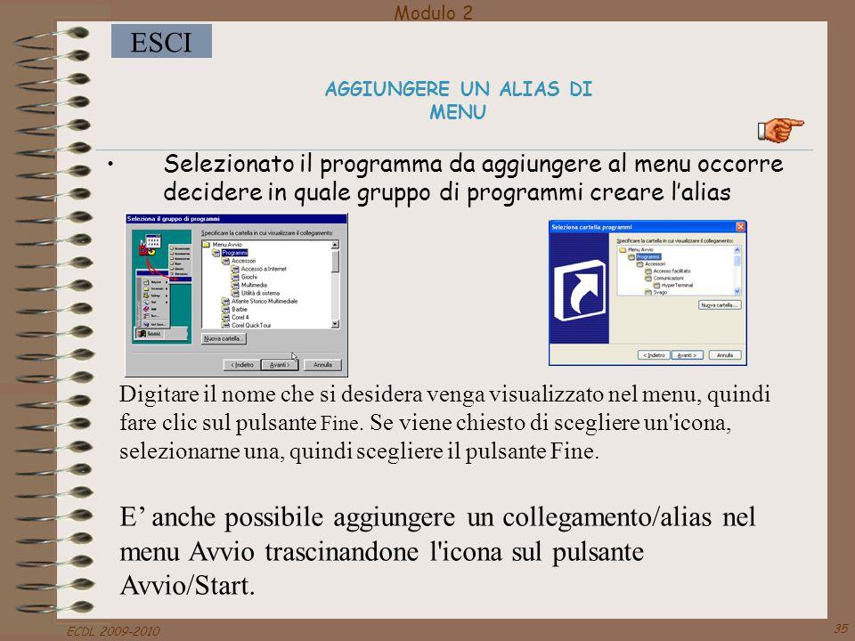Modulo 2 ESCI ECDL 2009-2010 35 AGGIUNGERE UN ALIAS DI MENU Selezionato il programma da aggiungere al menu occorre decidere in quale gruppo di program