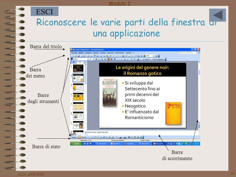 Modulo 2 ESCI ECDL 2009-2010 38 Riconoscere le varie parti della finestra di una applicazione Barra del titolo Barra dei menu Barre degli strumenti Ba