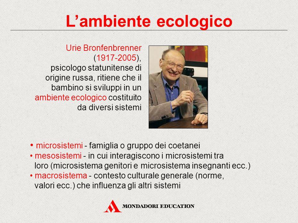 Urie Bronfenbrenner (1917-2005), psicologo statunitense di origine russa, ritiene che il bambino si sviluppi in un ambiente ecologico costituito da di