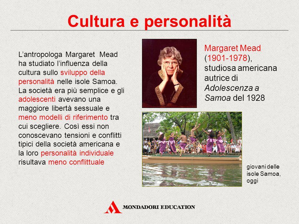 L'antropologa Margaret Mead ha studiato l'influenza della cultura sullo sviluppo della personalità nelle isole Samoa. La società era più semplice e gl