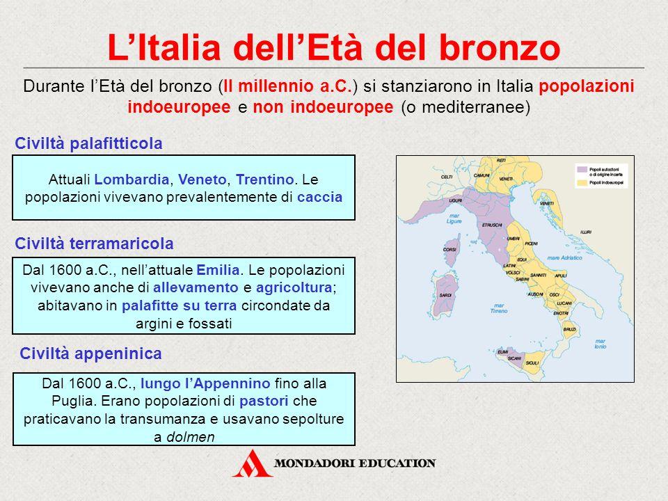 L'Italia dell'Età del bronzo Durante l'Età del bronzo (II millennio a.C.) si stanziarono in Italia popolazioni indoeuropee e non indoeuropee (o mediterranee) Attuali Lombardia, Veneto, Trentino.
