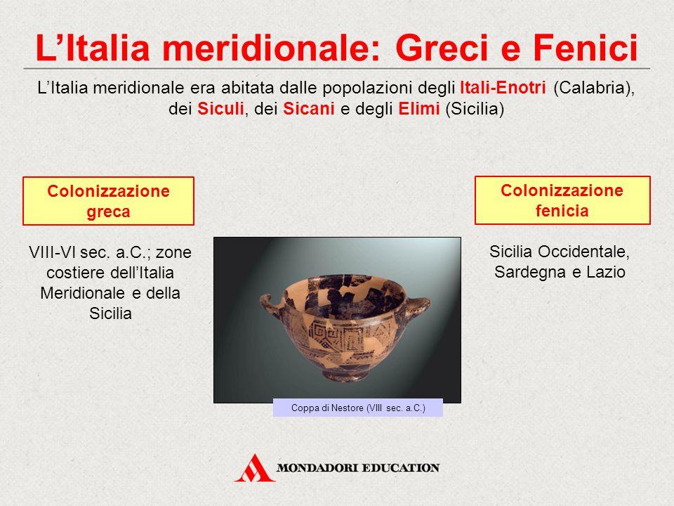 L'Italia meridionale: Greci e Fenici L'Italia meridionale era abitata dalle popolazioni degli Itali-Enotri (Calabria), dei Siculi, dei Sicani e degli Elimi (Sicilia) VIII-VI sec.