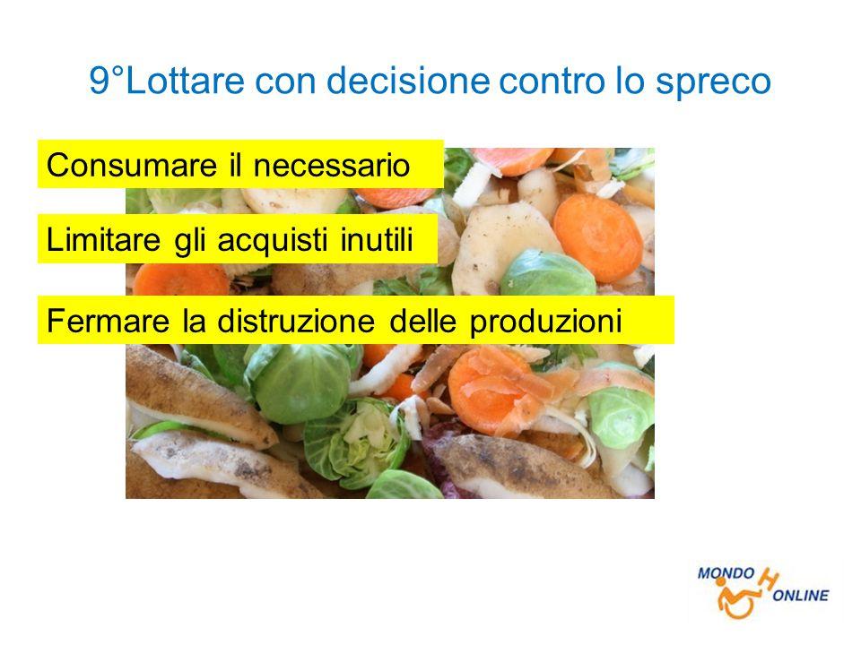 9°Lottare con decisione contro lo spreco Consumare il necessario Limitare gli acquisti inutili Fermare la distruzione delle produzioni