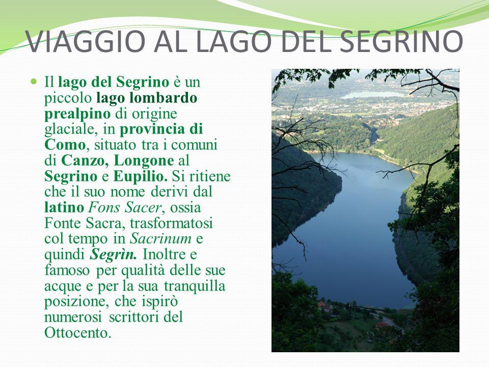 VIAGGIO AL LAGO DEL SEGRINO Il lago del Segrino è un piccolo lago lombardo prealpino di origine glaciale, in provincia di Como, situato tra i comuni di Canzo, Longone al Segrino e Eupilio.