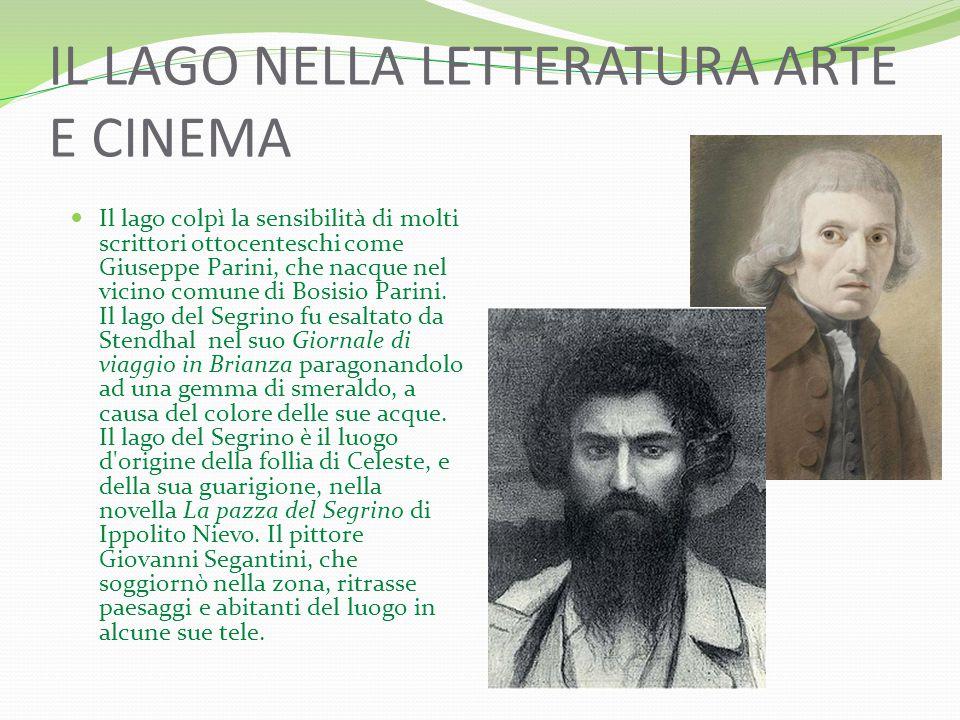 IL LAGO NELLA LETTERATURA ARTE E CINEMA Il lago colpì la sensibilità di molti scrittori ottocenteschi come Giuseppe Parini, che nacque nel vicino comune di Bosisio Parini.