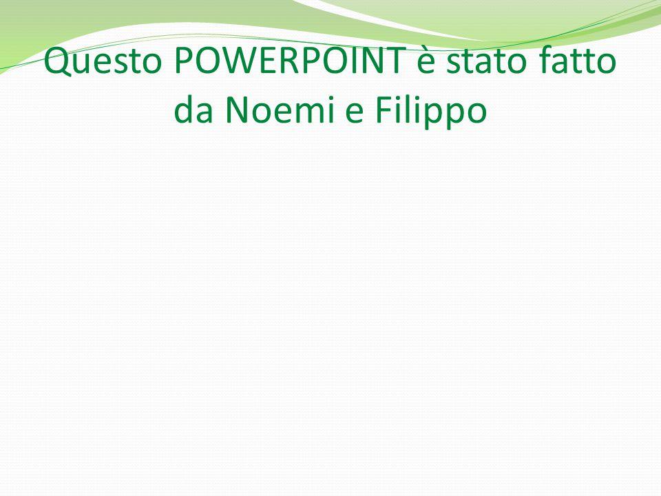 Questo POWERPOINT è stato fatto da Noemi e Filippo