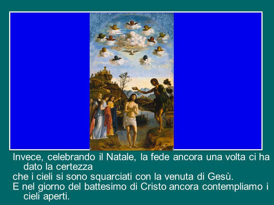 Questo realizza le profezie. Infatti, c'è una invocazione che la liturgia ci fa ripetere nel tempo di Avvento: «Se tu squarciassi i cieli e scendessi!