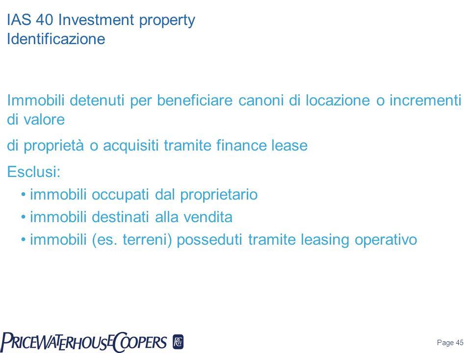 Page 45 IAS 40 Investment property Identificazione Immobili detenuti per beneficiare canoni di locazione o incrementi di valore di proprietà o acquisi
