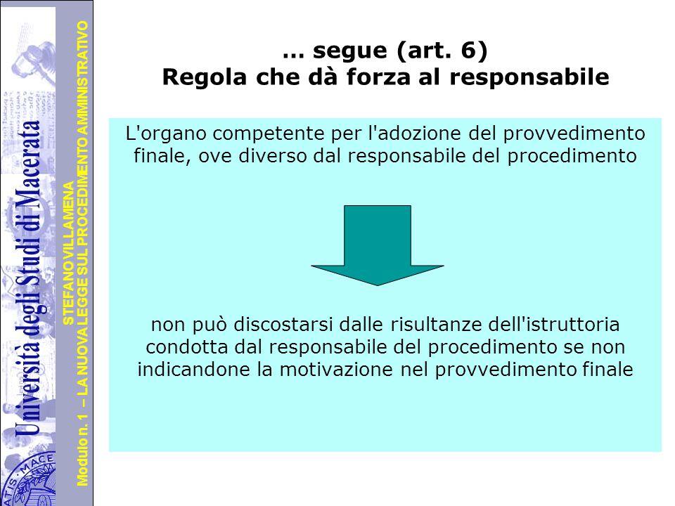 Università degli Studi di Perugia Modulo n. 1 – LA NUOVA LEGGE SUL PROCEDIMENTO AMMINISTRATIVO STEFANO VILLAMENA … segue (art. 6) Regola che dà forza