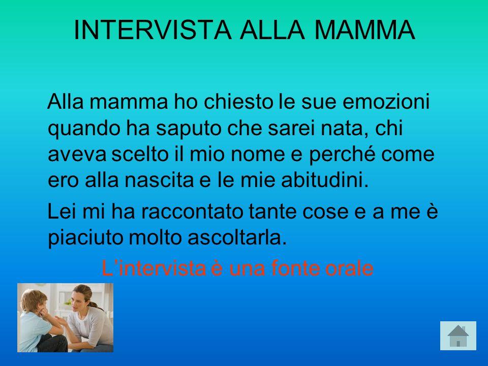 INTERVISTA ALLA MAMMA Alla mamma ho chiesto le sue emozioni quando ha saputo che sarei nata, chi aveva scelto il mio nome e perché come ero alla nasci