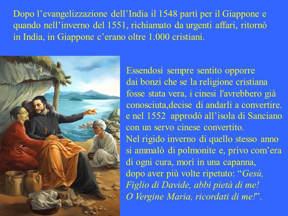 Dopo l'evangelizzazione dell'India il 1548 partì per il Giappone e quando nell'inverno del 1551, richiamato da urgenti affari, ritornò in India, in Giappone c'erano oltre 1.000 cristiani.