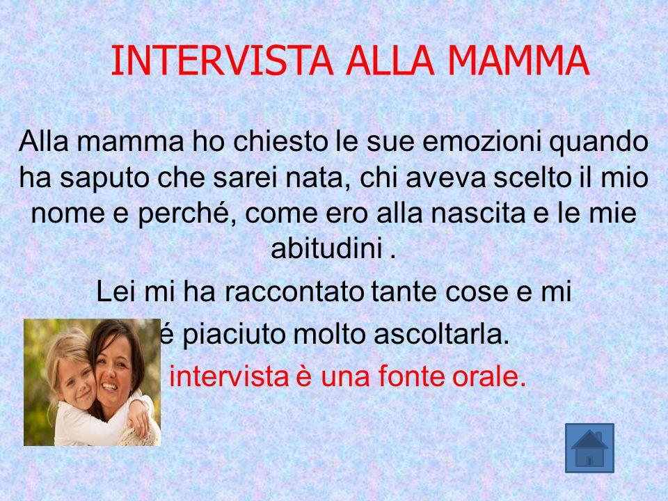 INTERVISTA ALLA MAMMA Alla mamma ho chiesto le sue emozioni quando ha saputo che sarei nata, chi aveva scelto il mio nome e perché, come ero alla nasc