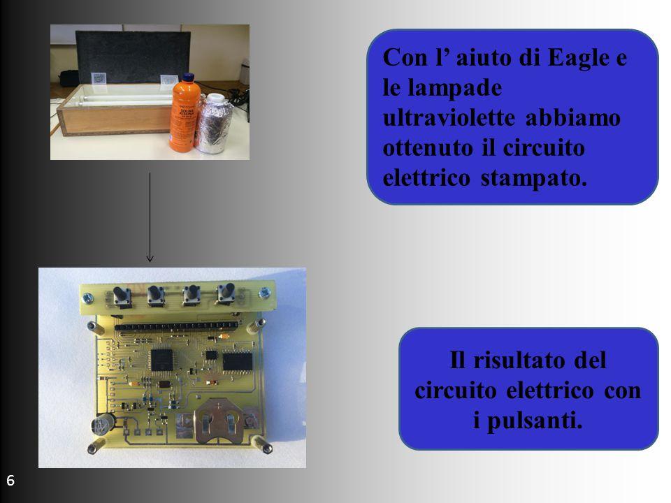 Con l' aiuto di Eagle e le lampade ultraviolette abbiamo ottenuto il circuito elettrico stampato.