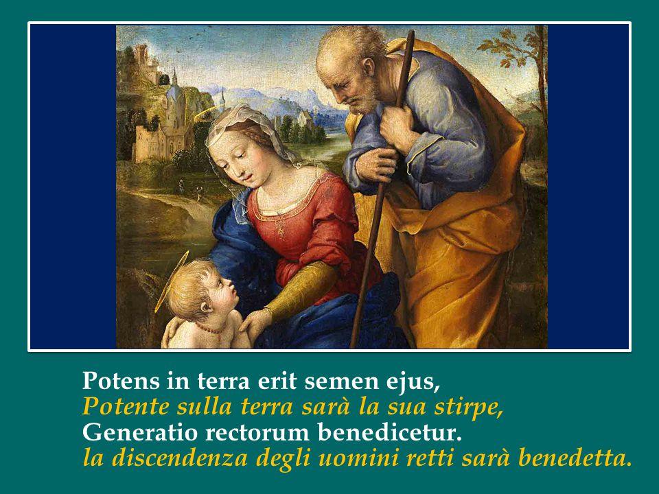 Potens in terra erit semen ejus, Potente sulla terra sarà la sua stirpe, Generatio rectorum benedicetur.