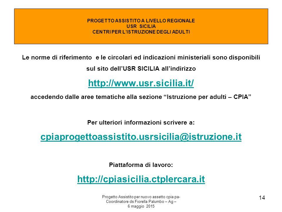 Progetto Assistito per nuovo assetto cpia pa- Coordinatore ds Fiorella Palumbo – Ag – 6 maggio 2015 14 Le norme di riferimento e le circolari ed indic