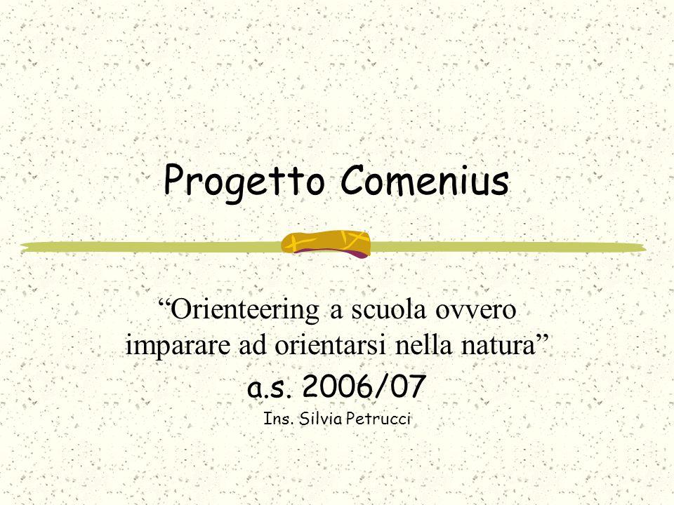 """Progetto Comenius """"Orienteering a scuola ovvero imparare ad orientarsi nella natura"""" a.s. 2006/07 Ins. Silvia Petrucci"""
