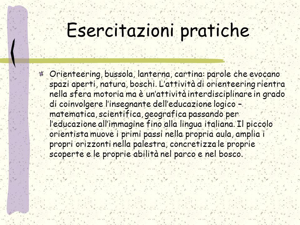 Esercitazioni pratiche Orienteering, bussola, lanterna, cartina: parole che evocano spazi aperti, natura, boschi. L'attività di orienteering rientra n