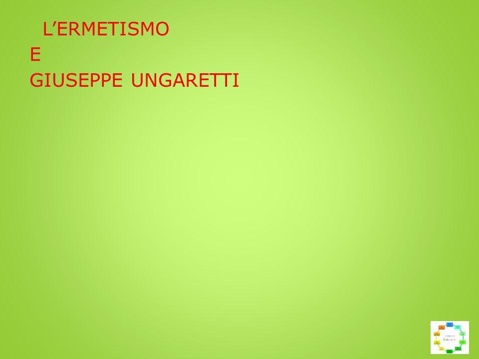 L'ERMETISMO E GIUSEPPE UNGARETTI L'ermetismo è una particolare poetica che nasce in Italia intorno agli anni 20 ma che si è sviluppa maggiormente negli anni 30.