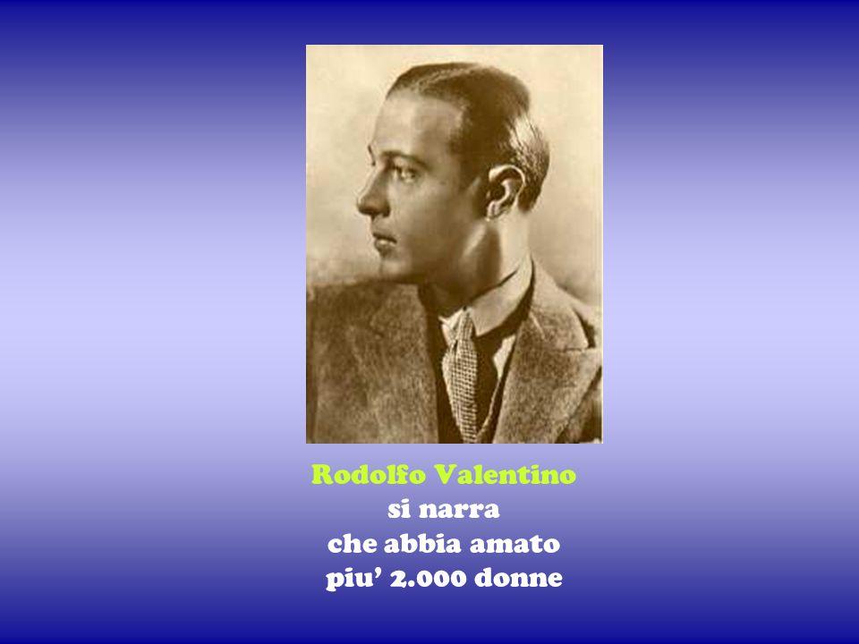 Rodolfo Valentino si narra che abbia amato piu' 2.000 donne