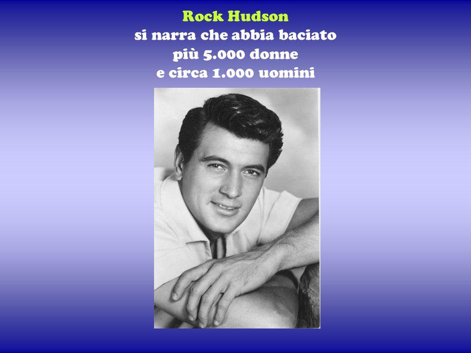 Rock Hudson si narra che abbia baciato più 5.000 donne e circa 1.000 uomini