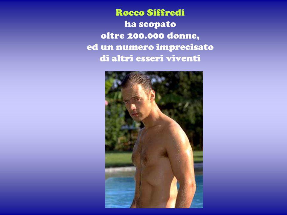 Rocco Siffredi ha scopato oltre 200.000 donne, ed un numero imprecisato di altri esseri viventi