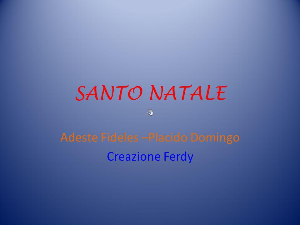 SANTO NATALE Adeste Fideles –Placido Domingo Creazione Ferdy