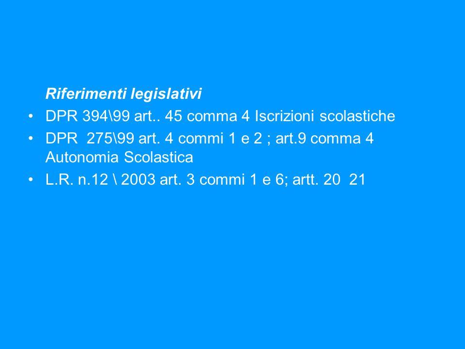 Riferimenti legislativi DPR 394\99 art..45 comma 4 Iscrizioni scolastiche DPR 275\99 art.