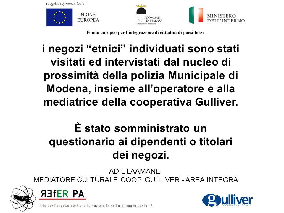 i negozi etnici individuati sono stati visitati ed intervistati dal nucleo di prossimità della polizia Municipale di Modena, insieme all'operatore e alla mediatrice della cooperativa Gulliver.