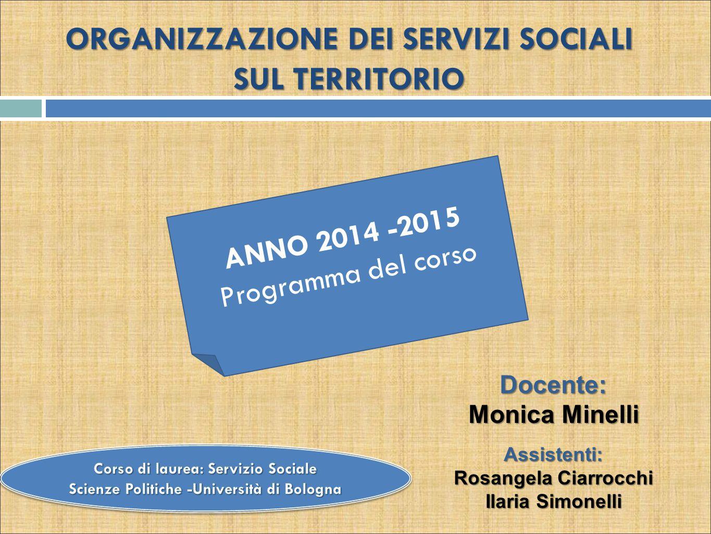 ORGANIZZAZIONE DEI SERVIZI SOCIALI SUL TERRITORIO ORGANIZZAZIONE DEI SERVIZI SOCIALI SUL TERRITORIO ANNO 2014 -2015 Programma del corso Docente: Monic