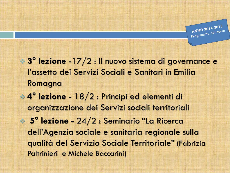  3° lezione -17/2 : Il nuovo sistema di governance e l'assetto dei Servizi Sociali e Sanitari in Emilia Romagna  4° lezione - 18/2 : Principi ed ele