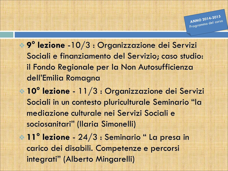  9° lezione -10/3 : Organizzazione dei Servizi Sociali e finanziamento del Servizio; caso studio: il Fondo Regionale per la Non Autosufficienza dell'
