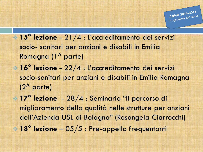  15° lezione - 21/4 : L'accreditamento dei servizi socio- sanitari per anziani e disabili in Emilia Romagna (1^ parte)  16° lezione - 22/4 : L'accre