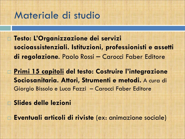 Materiale di studio  Testo: L'Organizzazione dei servizi socioassistenziali. Istituzioni, professionisti e assetti di regolazione. Paolo Rossi – Caro