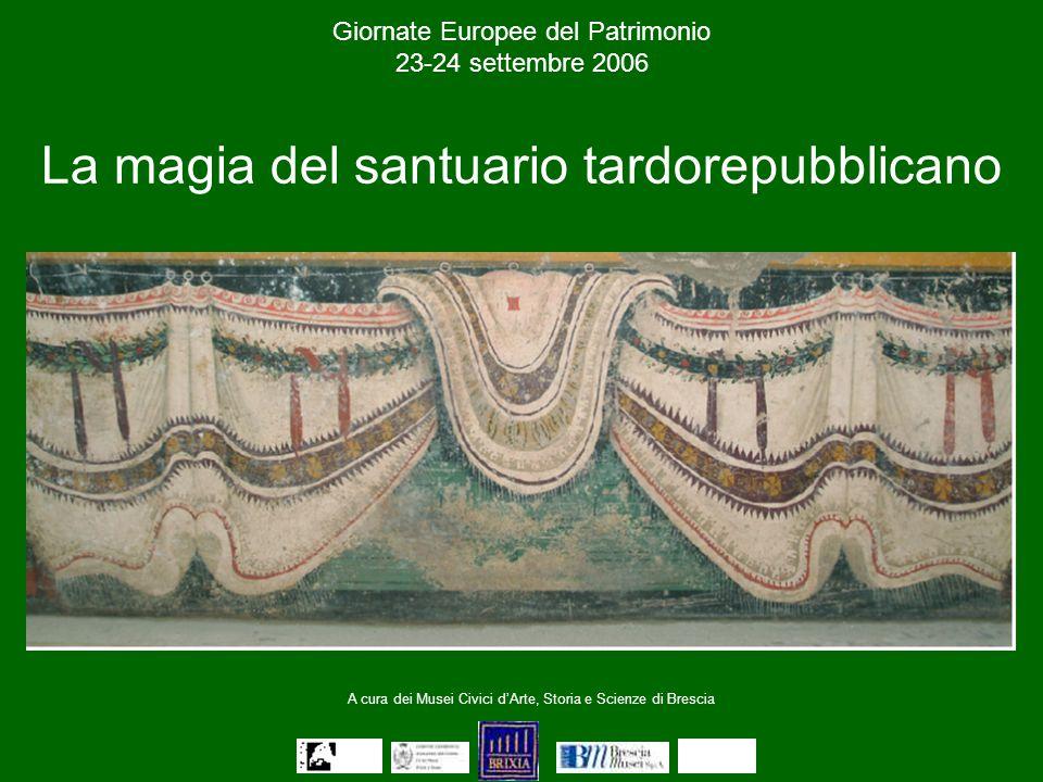 Giornate Europee del Patrimonio 23-24 settembre 2006 La magia del santuario tardorepubblicano A cura dei Musei Civici d'Arte, Storia e Scienze di Brescia