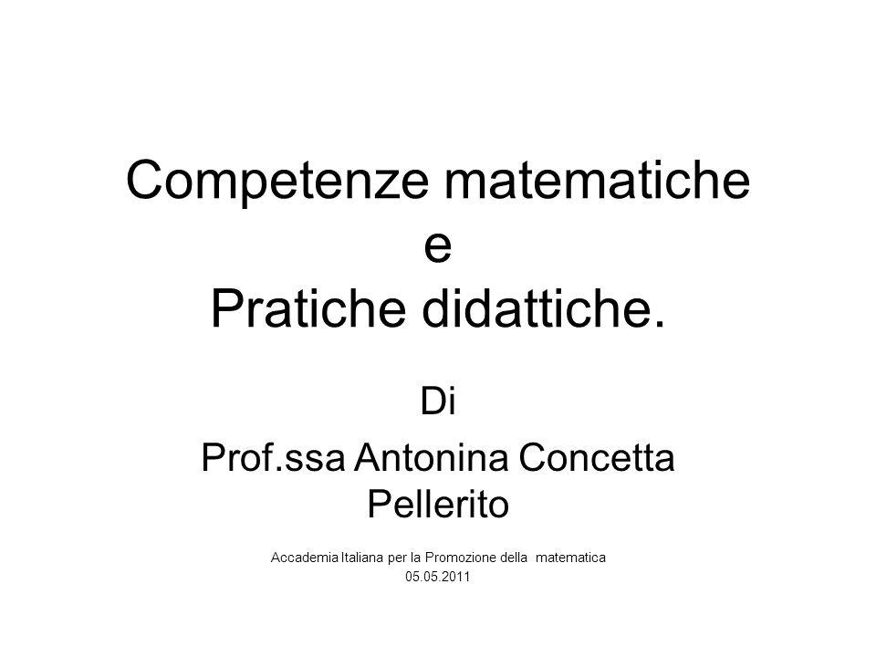 Competenze matematiche e Pratiche didattiche. Di Prof.ssa Antonina Concetta Pellerito Accademia Italiana per la Promozione della matematica 05.05.2011