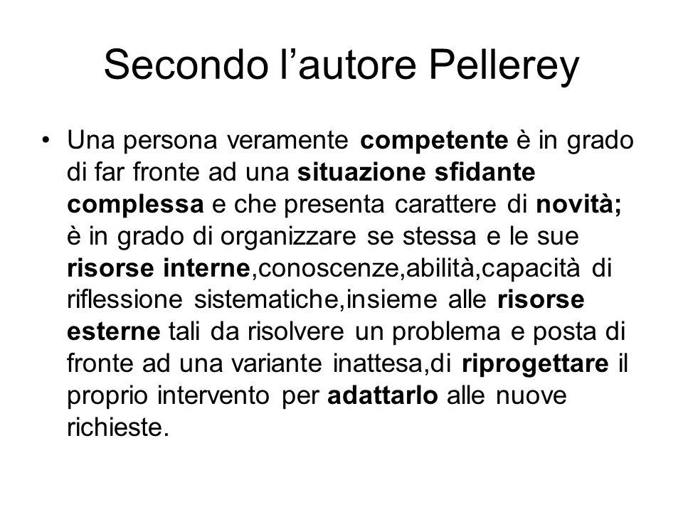 Secondo l'autore Pellerey Una persona veramente competente è in grado di far fronte ad una situazione sfidante complessa e che presenta carattere di n