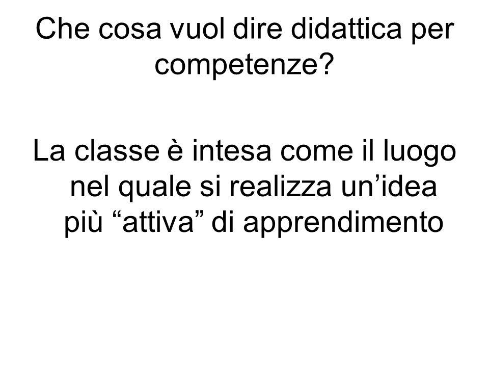 """Che cosa vuol dire didattica per competenze? La classe è intesa come il luogo nel quale si realizza un'idea più """"attiva"""" di apprendimento"""