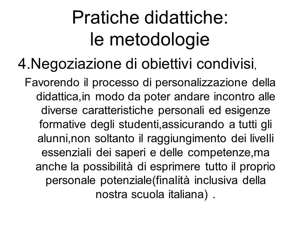 Pratiche didattiche: le metodologie 4.Negoziazione di obiettivi condivisi, Favorendo il processo di personalizzazione della didattica,in modo da poter