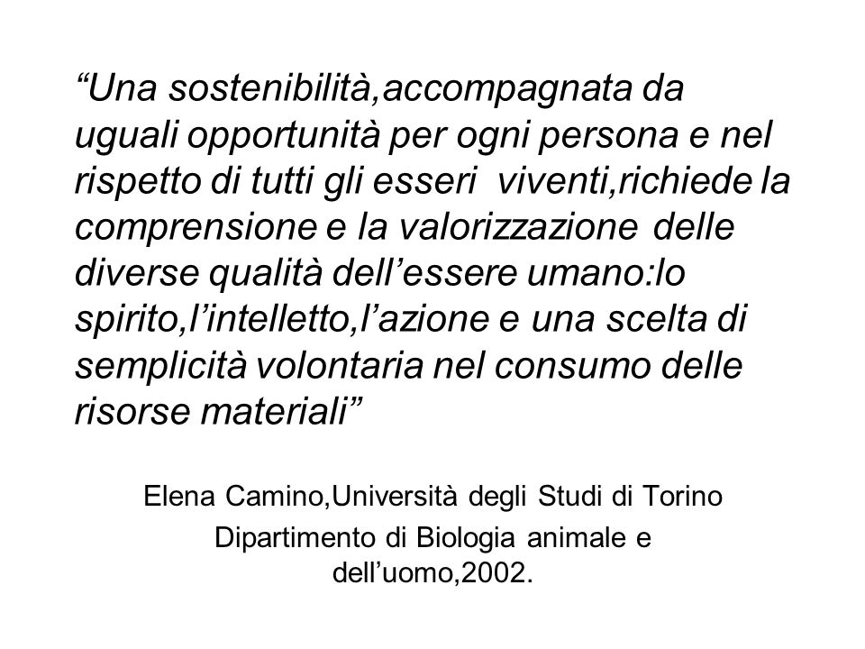 """Elena Camino,Università degli Studi di Torino Dipartimento di Biologia animale e dell'uomo,2002. """"Una sostenibilità,accompagnata da uguali opportunità"""