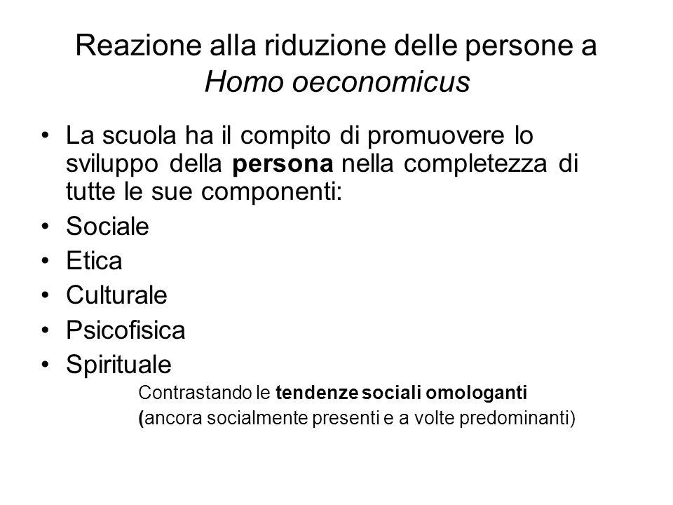 Reazione alla riduzione delle persone a Homo oeconomicus La scuola ha il compito di promuovere lo sviluppo della persona nella completezza di tutte le