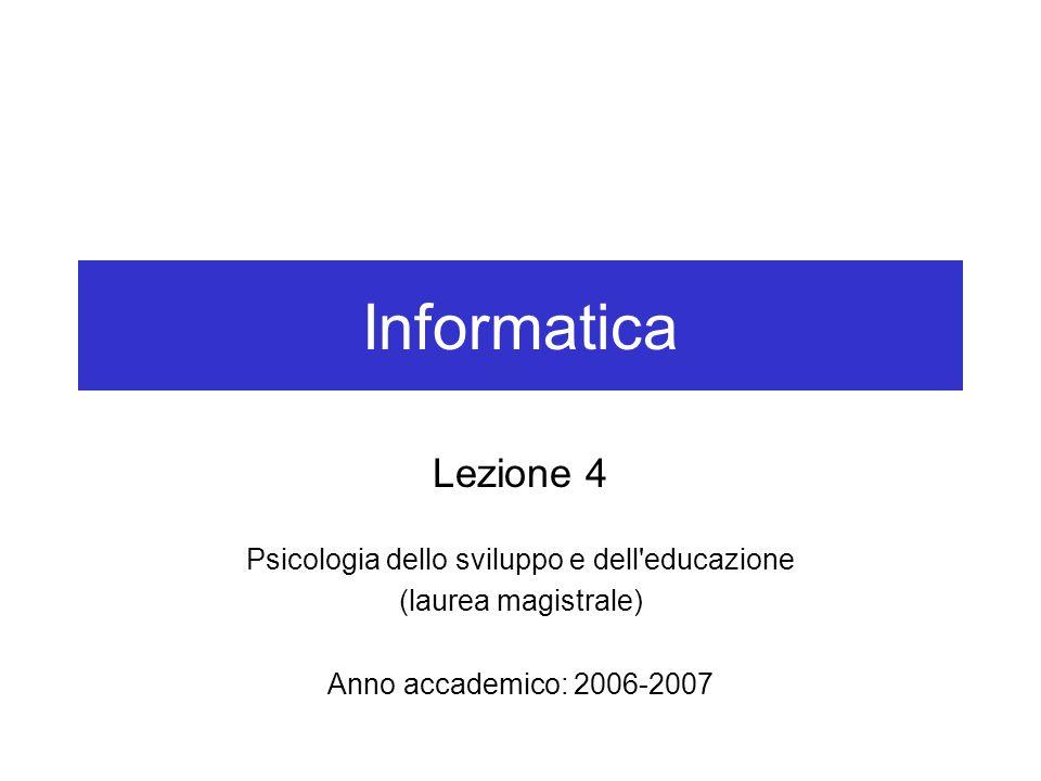 Informatica Lezione 4 Psicologia dello sviluppo e dell'educazione (laurea magistrale) Anno accademico: 2006-2007
