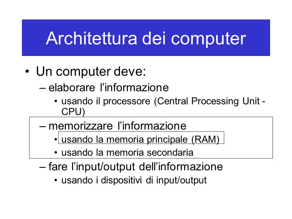 Architettura dei computer Un computer deve: –elaborare l'informazione usando il processore (Central Processing Unit - CPU) –memorizzare l'informazione